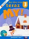 Raz dwa trzy teraz My! 3 Podręcznik z płytą CD Część 1. edukacja wczesnoszkolna