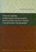 Gorgol Andrzej - Prawne aspekty publicznego finansowania partii politycznych w Polsce i na poziomie europejskim