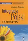Domagała Arkadiusz - Integracja Polski z Unia Europejską