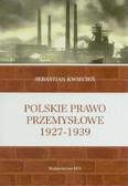 Kwiecień Sebastian - Polskie prawo przemysłowe 1927-1939