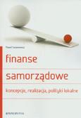 Swianiewicz Paweł - Finanse samorządowe. Koncepcje, realizacja, polityki lokalne