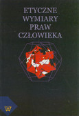 red. Moń Ryszard, red. Kobyliński Andrzej - Etyczne wymiary praw człowieka
