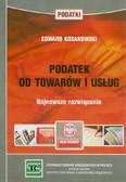 Kosakowski Edward - Podatek od towarów i usług. Najnowsze rozwiązania