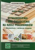 Wojas Maria - Wynagrodzenia i inne świadczenia na rzecz pracowników – dokumentacja i ewidencja księgowa