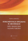Jabłońska Marlena - Dokumentacja specjalna w archiwach. Opis tradycyjny i komputerowy