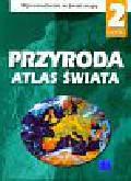 Wilczyńska-Wołoszyn Maria M., Górski Henryk - Atlas Świata Przyroda 2 Wprowadzenie w świat mapy. Szkoła podstawowa