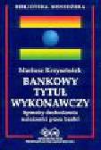 Krzysztofek M. - Bankowy tytuł wykonawczy. Sposoby dochodzenia należności przez banki