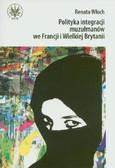 Włoch Renata - Polityka integracji muzułmanów we Francji i Wielkiej Brytanii