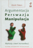 Tokarz Marek - Argumentacja. Perswazja. Manipulacja. Wykłady z teorii komunikacji