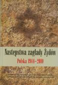 red. Tych Feliks, red. Adamczyk-Garbowska Monika - Następstwa zagłady Żydów. Polska 1944-2010