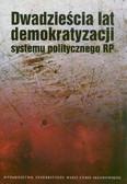 red. Dziemidok-Olszewska Bożena, red. Bichta Tomasz - Dwadzieścia lat demokratyzacji systemu politycznego RP