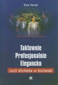 Pernal Ewa - Taktownie, profesjonalnie, elegancko – czyli etykieta w biznesie