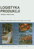 red. Fertsch Marek, red. Cyplik Piotr, red. Hadaś Łukasz - Logistyka produkcji. Teoria i praktyka