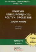 red. Barcz Jan - Polityki Unii Europejskiej: polityki społeczne. Aspekty prawne