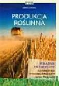 Cybulska Jolanta - Produkcja roślinna Poradnik metodyczny dla nauczyciela w technikum rolniczym i szkole policealnej