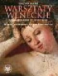 Bastek Grażyna - Warsztaty weneckie. w drugiej połowie XV i w XVI wieku. Bellini, Giorgione, Tycjan, Tintoretto