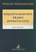 Jeżewski Marek - Międzynarodowe prawo inwestycyjne