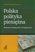 Brzoza-Brzezina Michał - Polska polityka pieniężna. Badania teoretyczne i empiryczne