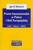 Nestoruk Igor B. - Prawo konsumenckie w Polsce i Unii Europejskiej. testy, kazusy, tablice