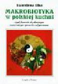 Olko Stanisława - Makrobiotyka w polskiej kuchni czyli powrót do dawnego naturalnego sposobu odżywiania
