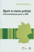 Wojtaszyn Dariusz - Sport w cieniu polityki. Instrumentalizacja sportu w NRD