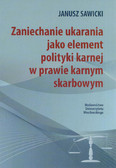 Sawicki Janusz - Zaniechanie ukarania jako element polityki karnej w prawie karnym sądowym