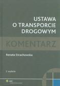 Strachowska Renata - Ustawa o transporcie drogowym. Komentarz