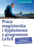 Przechlewski Tomasz - Praca magisterska i dyplomowa z programem LaTeX Jak szybko tworzyć profesjonalnie wyglądające dokumenty