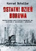 Schuller Konrad - Ostatni dzień Borowa Barbarzyńska pacyfikacja polskiej wsi - opowieść o sprawcach i ofiarach