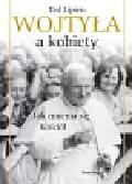 Lipien Ted - Wojtyła a kobiety. Jak zmienia się Kościół