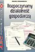 Wilamowski M. - Rozpoczynamy działalność gospodarczą