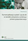Horosz Piotr - Komercjalizacja szpitali i jej skutki w świetle przepisów polskiego prawa gospodarczego