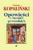Kopaliński Władysław - Opowieści o rzeczach powszednich