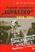 Kozłowski Patryk - Zygmunt Szendzielarz Łupaszko 1910-1951