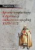 Satora Magdalena - Sprawa templariuszy w dyplomacji zachodnioeuropejskiej 1307-1312