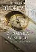Budrewicz Olgierd - Z Polską w sercu Opowieści o ludziach niezwykłych