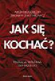 Lew-Starowicz Zbigniew, Długołęcka Alicja - Jak się kochać?. Edukacja seksualna dla każdego