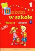 Brzózka Jolanta, Glinka Katarzyna, Harmak Katarzyna - Razem w szkole 3 Zeszyt Część 1. edukacja wczesnoszkolna