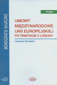 Sozański Jarosław - Umowy międzynarodowe Unii Europejskiej po Traktacie z Lizbony