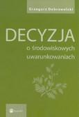 Dobrowolski Grzegorz - Decyzja o środowiskowych uwarunkowaniach