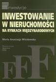 Wiśniewska Marta Anastazja - Inwestowanie w nieruchomości na rynkach międzynarodowych. Analiza komparatywna efektywności