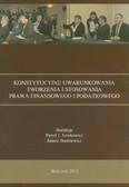 red. Lewkowicz Paweł J., red. Stankiewicz Janusz - Konstytucyjne uwarunkowania tworzenia i stosowania prawa finansowego i podatkowego