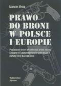 Mróz Marcin - Prawo do broni w Polsce i Europie. Posiadanie broni strzeleckiej przez osoby fizyczne w ustawodawstwie wybranych państw Unii Europejskiej