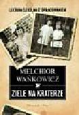 Wańkowicz Melchior - Ziele na kraterze. Lektura szkolna z opracowaniem