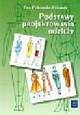Fałkowska-Rękawek Ewa - Podstawy projektowania odzieży Podręcznik dla szkół odzieżowych. Szkoła zasadnicza i technikum