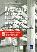 Sieczkowski Józef, Sieczkowski Jan - Przykłady obliczeń konstrukcji murowych i żelbetowych 5. Technikum