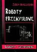 Honczarenko Jerzy - Roboty przemysłowe Elementy i zastosowanie