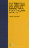Jaroszyński Tomasz - Rozporządzenie Unii Europejskiej jako składnik systemu prawa obowiązującego w Polsce