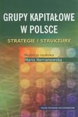 red. Romanowska Maria - Grupy kapitałowe w Polsce. Strategie i struktury