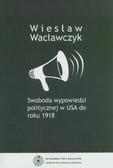 Wacławczyk Wiesław - Swoboda wypowiedzi politycznej w USA do roku 1918